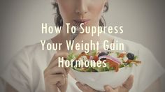 6 Effective Ways To Suppress Your Weight Gain Hormones