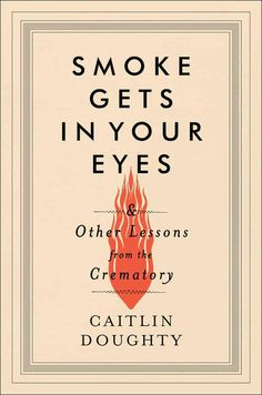 (Grey) Gets in Your Eyes: And Other Lessons from the Crematory (Hardcover)