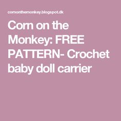 Corn on the Monkey: FREE PATTERN- Crochet baby doll carrier