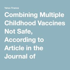 Combining Multiple Childhood Vaccines Not Safe, According to Article in the Journal of American Physicians and Surgeons - Yahoo Finance