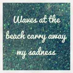 Sharing My Truths: Waves at the beach carry away my sadness