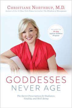 EXCERPT: Goddesses Never Age: The Secret Prescription for Radiance, Vitality and Well-Being by @drchrisnorthrup. www.goddessesneverage.com