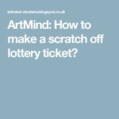 ArtMind: How to make a scratch off lottery ticket?