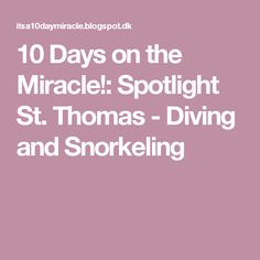 10 Days on the Miracle!: Spotlight St. Thomas - Diving and Snorkeling