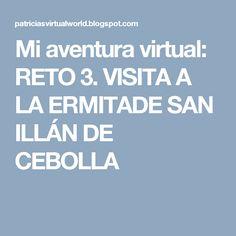 Mi aventura virtual: RETO 3. VISITA A LA ERMITADE SAN ILLÁN DE CEBOLLA