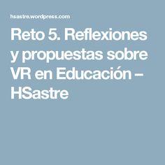 Reto 5. Reflexiones y propuestas sobre VR en Educación – HSastre