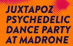 Juxtapoz Psychedelic Dance Party @ Madrone Art Bar, SF
