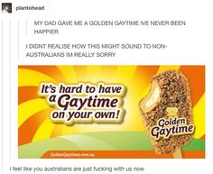 """Let's have a """"Golden Gaytime"""" together Australian Memes, Aussie Memes, Tumblr Stuff, Funny Tumblr Posts, Funny Video Memes, Funny Relatable Memes, Funniest Memes, Hilarious Memes, Funny Gifs"""