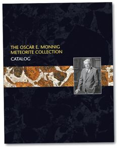 Meteorite Book The Oscar E. Monnig Meteorite Collection Catalog  The definitive work on Oscar Monnig and his world famous meteorite collection, which is now on exhibit at the Monnig Meteorite Gallery in Fort Worth, Texas, designed and published, and with an introduction and essay by Geoff of Meteorite Men.