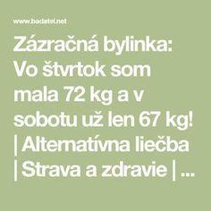 Zázračná bylinka: Vo štvrtok som mala 72 kg a v sobotu už len 67 kg! | Alternatívna liečba | Strava a zdravie | Choroby | Prírodná medicína