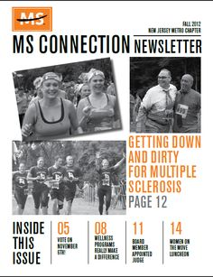 Individuals on our mailing list receive the NJ Metro Chapter's free quarterly newsletter, the MS Connection, which includes information about current research, coping strategies, symptom management, local educational and fundraising events, and community resources. To sign up as a chapter member and/or receive our quarterly newsletter, which publicizes programs and events in the Metro Jersey area please call the chapter at 732-660-1005. See the list below of Newsletters available on-line.