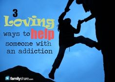 FamilyShare.com   Helping from the Heart: 3 loving ways to support someone with an addiction