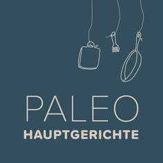 Paleo Hauptgerichte – Glutenfrei, Laktosefrei, ohne Zucker, Sojafrei, Milchfrei  Einfache und schnelle Rezepte für Jedermann.