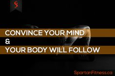 CONVINCE YOUR MIND & YOUR BODY WILL FOLLOW #spartanfitness #fitness #motivation