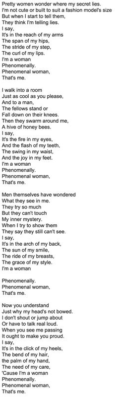 phenomenal woman my favorite poem by maya angelou This poem is so beautiful....just like the woman who wrote it and the women who live it.....work it ladies ;-)