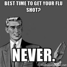 Flu shot...never!