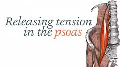 Release Tension in the Psoas | Yoga International Excellent ideas for when it hurts!!
