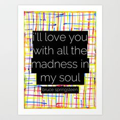 I'll Love You With All the Madness in my Soul Born to Run- Bruce Springsteen