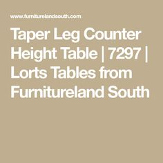 Taper Leg Counter Height Table | 7297 | Lorts Tables from Furnitureland South