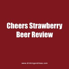 Cheers Strawberry Beer Review - www.drinkingondimes.com