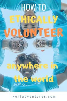 How to ethically volunteer anywhere in the world.