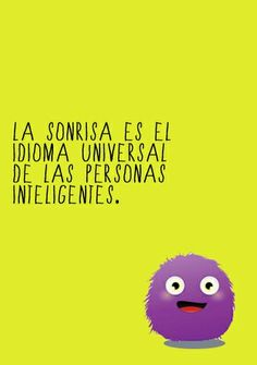 A smile is the universal language of intelligent people Favorite Quotes, Best Quotes, Funny Quotes, Life Quotes, Quotes En Espanol, Positive Messages, Positive Phrases, More Than Words, Spanish Quotes