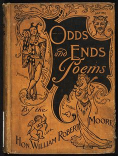 Odds and Ends Poems by the Hon. William Robert Moore, 1903.
