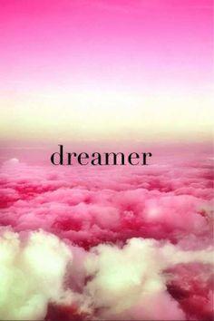 I'm a dreamer. <3