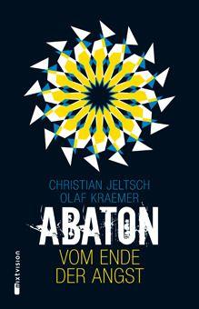 Christian Jeltsch / Olaf Kraemer: ABATON. Vom Ende der Angst. Mixtvision Verlag.    #jugendbuch #thriller #trilogie #abaton