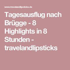 Tagesausflug nach Brügge - 8 Highlights in 8 Stunden - travelandlipsticks