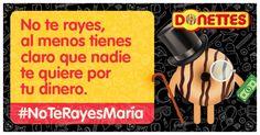No te rayes, al menos tienes claro que nadie te quiere por tu dinero. #NoTeRayesMaría