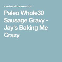 Paleo Whole30 Sausage Gravy - Jay's Baking Me Crazy