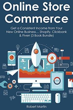 Online Store Commerce: Get a Consistent Income from Your New Online Business... Shopify, Clickbank & Fiverr (3 Book Bundle) (English Edition)