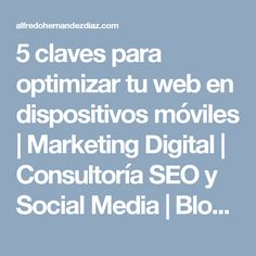 5 claves para optimizar tu web en dispositivos móviles | Marketing Digital | Consultoría SEO y Social Media | Blog de Alfredo Hernández-Díaz
