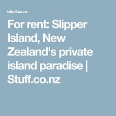 For rent: Slipper Island, New Zealand's private island paradise   Stuff.co.nz