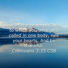 Colossians And let the peace of Christ, to which you were also called in one body, rule your hearts. And be thankful. Bible Scriptures, Bible Quotes, Colossians 3, All That Matters, Women Of Faith, Names Of Jesus, Stress Free, Gods Love, Peace And Love