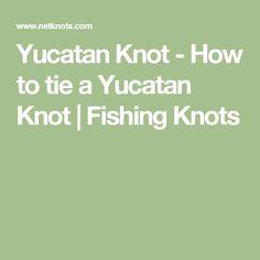 Yucatan Knot - How to tie a Yucatan Knot | Fishing Knots