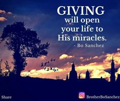 Giving will open your life to His miracles. - Bo Sanchez