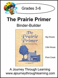 $18 Based on the Little House series by Laura Ingalls Wilder, Our Prairie Primer Binder Builder, (a lapbook done in a binder instead of folders) is specially designed to go along with Margie Gray's Prairie Primer book. The Binder-Builder covers the first three Little House books in the Prairie Primer-Little House in the Big Woods, Little House on the Prairie, and On the Banks of Plum Creek.