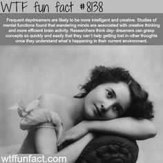 Daydreamers are more creative, study finds - WTF fun fact. I used to daydream a lot, then I got married. Wow Facts, Wtf Fun Facts, Funny Facts, Funny Memes, Weird History Facts, Random Facts, Random Stuff, The More You Know, Good To Know