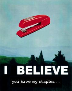 """""""They switched from the Swingline to the Boston stapler, but I kept my Swingline stapler because it didn't bind up as much, and I kept the staples for the Swingline stapler... and it's not okay because if they take my stapler then I'll set the building on fire..."""""""