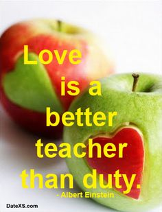 Love is a better teacher than duty. #AlbertEinstein #freedating #quotes #dating
