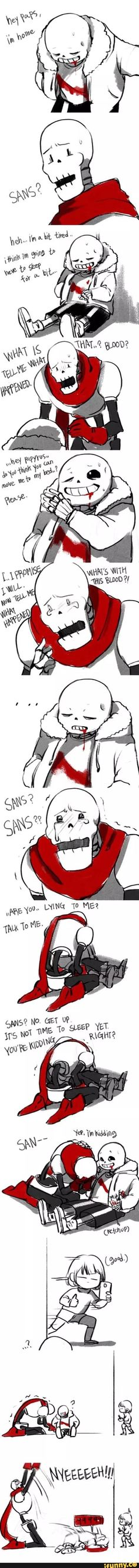 I almost fell for it there sans, if you were doing that to me, I would LITERALLY kill you like Paps did