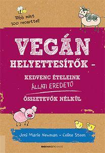 Joni Marie Newman, Celine Steen: Vegán helyettesítők - Kedvenc ételeink állati eredetű összetevők nélkül
