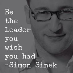 Be the change!  Quote and inspiration for all leaders from Simon Sinek