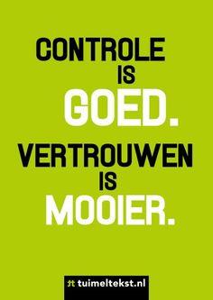 Controle is Goed..Vertrouwen is Mooier...L.Loe