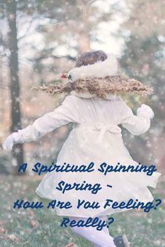A Spiritual Spinning Spring - How Are You Feeling- Really?
