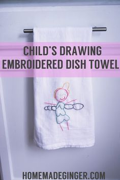 homemade ginger: TUTORIAL: Child's Drawing Embroidered Dish Towel