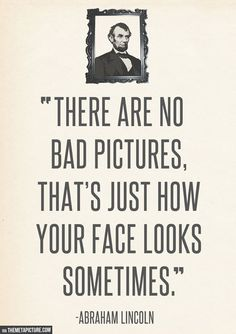 Was there even photography back when Abe was alive? Like... This quote shouldn't even exist should it?
