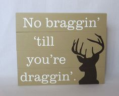 Items similar to Made To Order - No Braggin' Till You're Draggin' Reclaimed Alder Wood Sign / Home Decor / Tan White Brown / Hunting Decor on Etsy Wood Signs Home Decor, Diy Wood Signs, Pallet Signs, Custom Wood Signs, Pallet Art, Diy Pallet Projects, Pallet Ideas, Easy Projects, Hunting Signs
